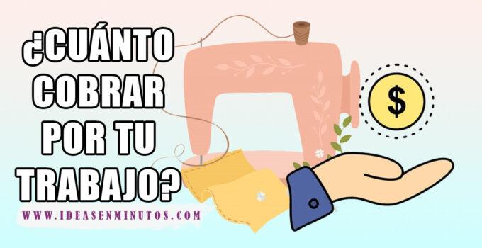 APRENDE A CALCULAR CUÁNTO COBRAR POR TU TRABAJO DE COSTURA
